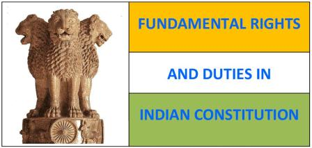FUNDAMENTAL RIGHTS AND FUNDAMENTAL DUTIES IN INDIAN CONSTITUTION